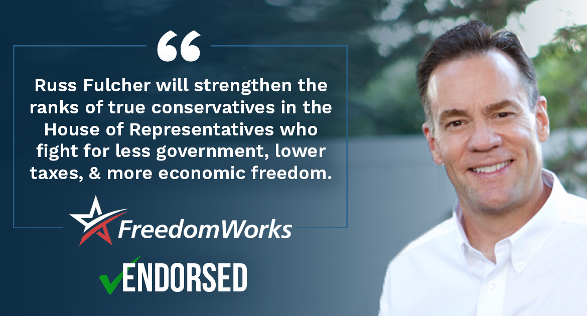 FreedomWorks PAC Endorses Russ Fulcher for Congress